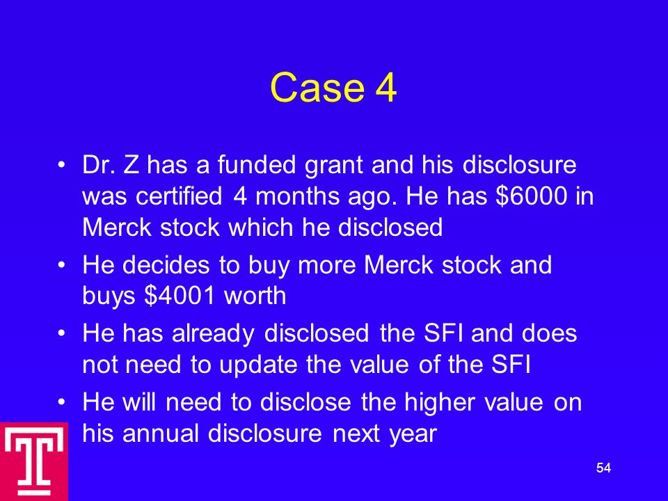 Case 4 Dr. Z has a funded grant and his disclosure was certified 4 months ago.