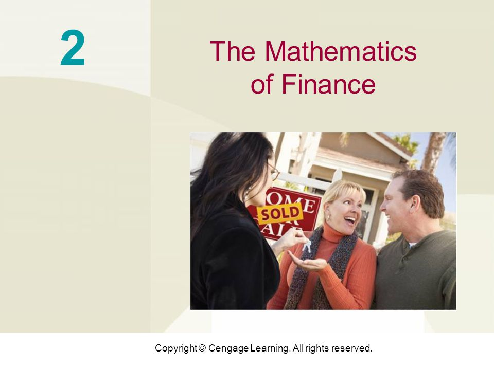 Copyright © Cengage Learning. All rights reserved. 2 The Mathematics of Finance