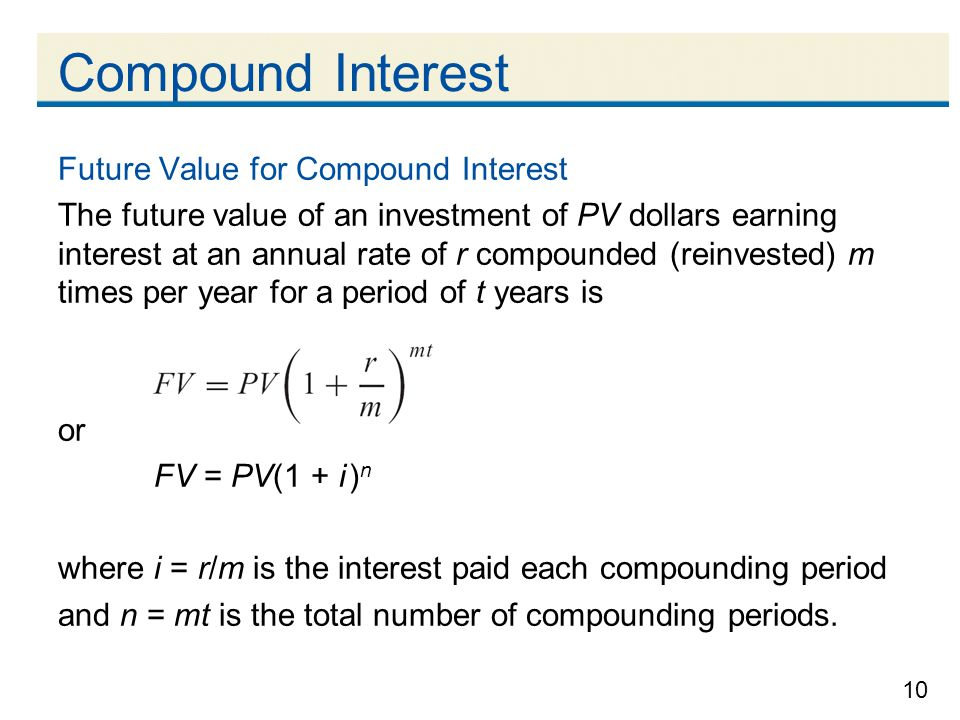 10 Compound Interest Future Value for Compound Interest The future value of an investment of PV dollars earning interest at an annual rate of r compou