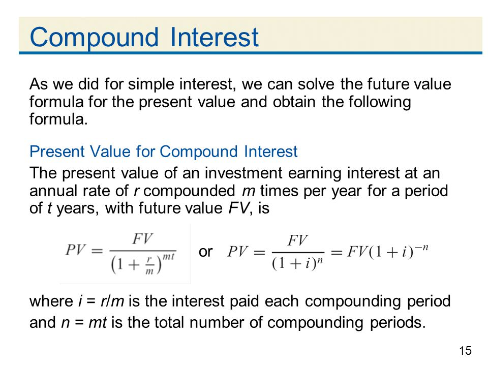 15 Compound Interest As we did for simple interest, we can solve the future value formula for the present value and obtain the following formula. Pres