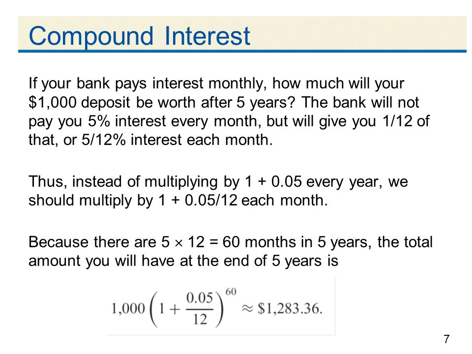8 Compound Interest Compare this to the $1,276.28 you would get if the bank paid the interest every year.