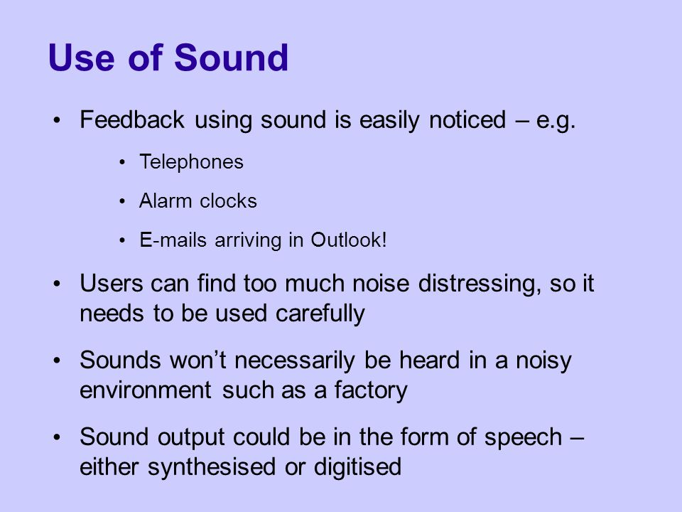 Use of Sound Feedback using sound is easily noticed – e.g.