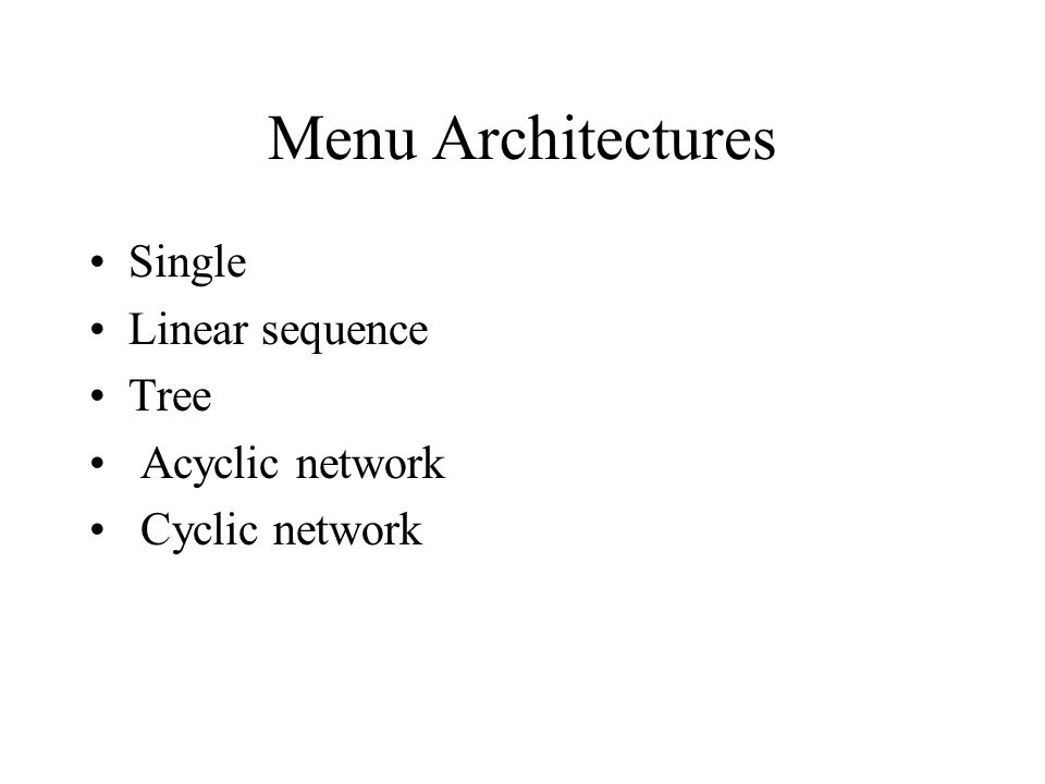 Menu Architectures Single Linear sequence Tree Acyclic network Cyclic network