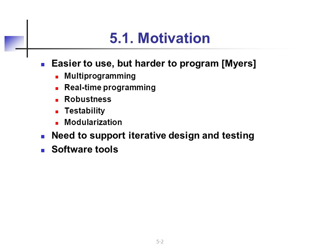 5-23 UI Evaluation Directly from UIDL Evaluate interface without building system Emerging area, but lack underlying formal knowledge of UI design Analyze user interface to detect specific properties [Darlington et al.] Apply human performance models [Card] Automated screen design critique [Tullis] Prove safety-critical properties Screen mockup, prototyping tools Slide show of canned screens based on user inputs UIMS sans application (use stubs for semantics) Visual Basic, Powerpoint, plain HTML also used this way