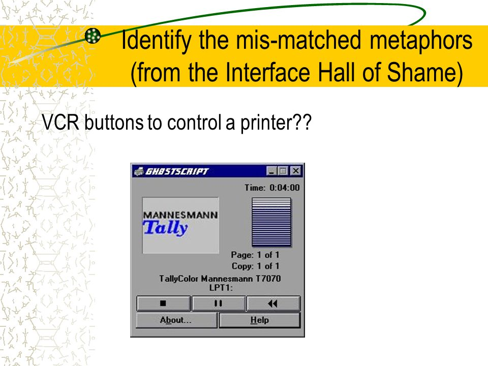 Identify the mis-matched metaphors (from the Interface Hall of Shame) VCR buttons to control a printer