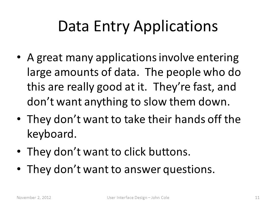 Data Entry Applications A great many applications involve entering large amounts of data. The people who do this are really good at it. They're fast,