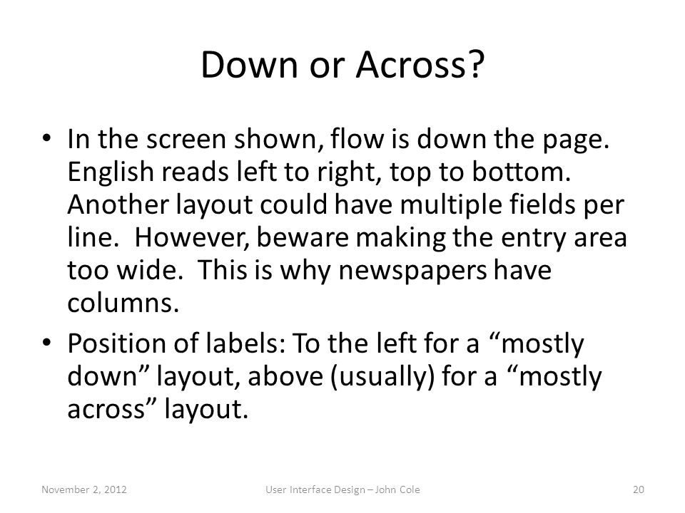 Down or Across? In the screen shown, flow is down the page. English reads left to right, top to bottom. Another layout could have multiple fields per