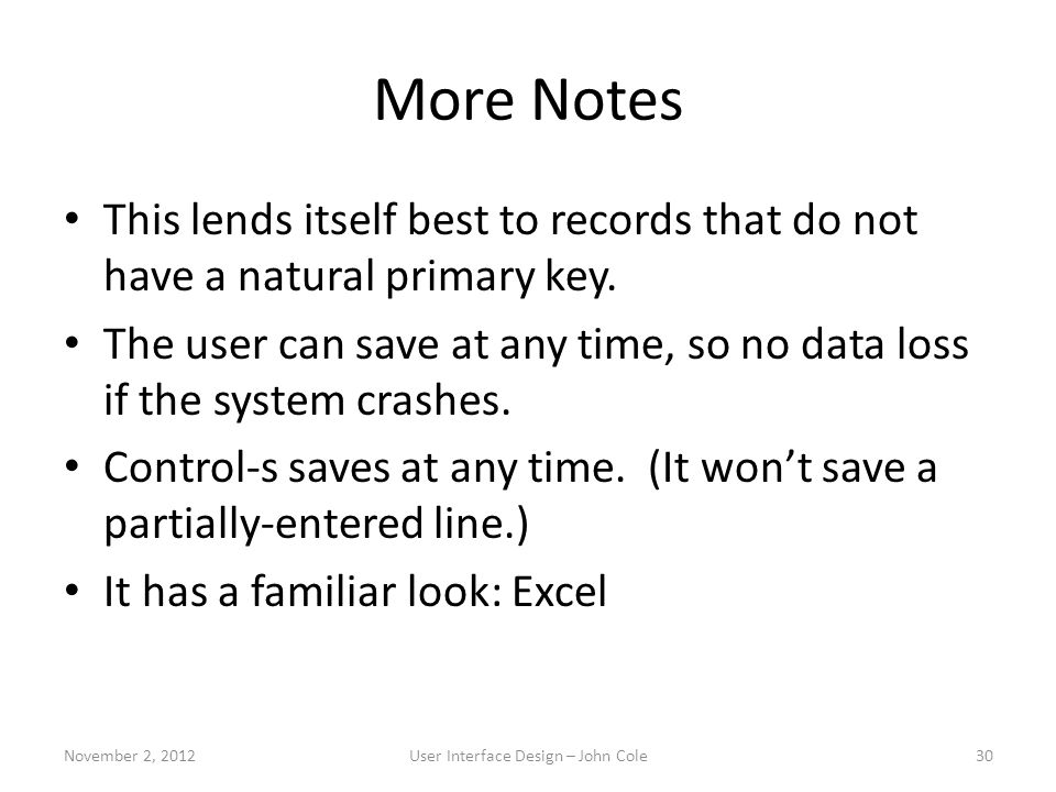 More Notes This lends itself best to records that do not have a natural primary key. The user can save at any time, so no data loss if the system cras