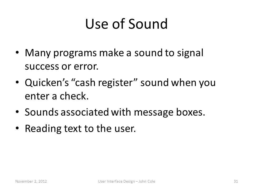 "Use of Sound Many programs make a sound to signal success or error. Quicken's ""cash register"" sound when you enter a check. Sounds associated with mes"