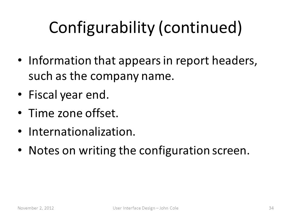 Configurability (continued) Information that appears in report headers, such as the company name. Fiscal year end. Time zone offset. Internationalizat