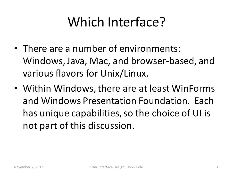 Which Interface? There are a number of environments: Windows, Java, Mac, and browser-based, and various flavors for Unix/Linux. Within Windows, there