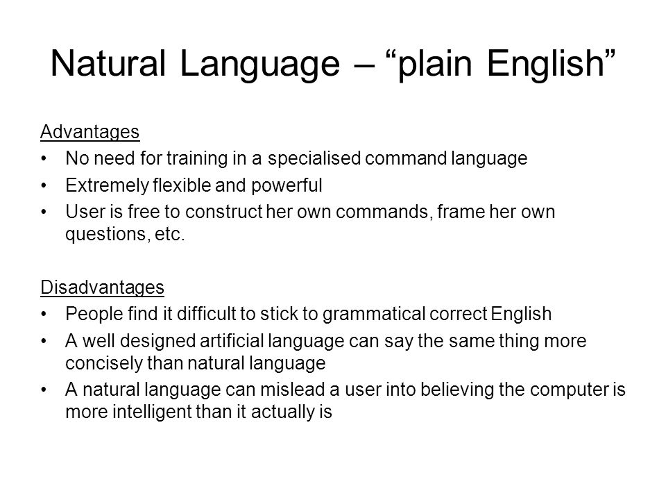 """Natural Language – """"plain English"""" Advantages No need for training in a specialised command language Extremely flexible and powerful User is free to c"""