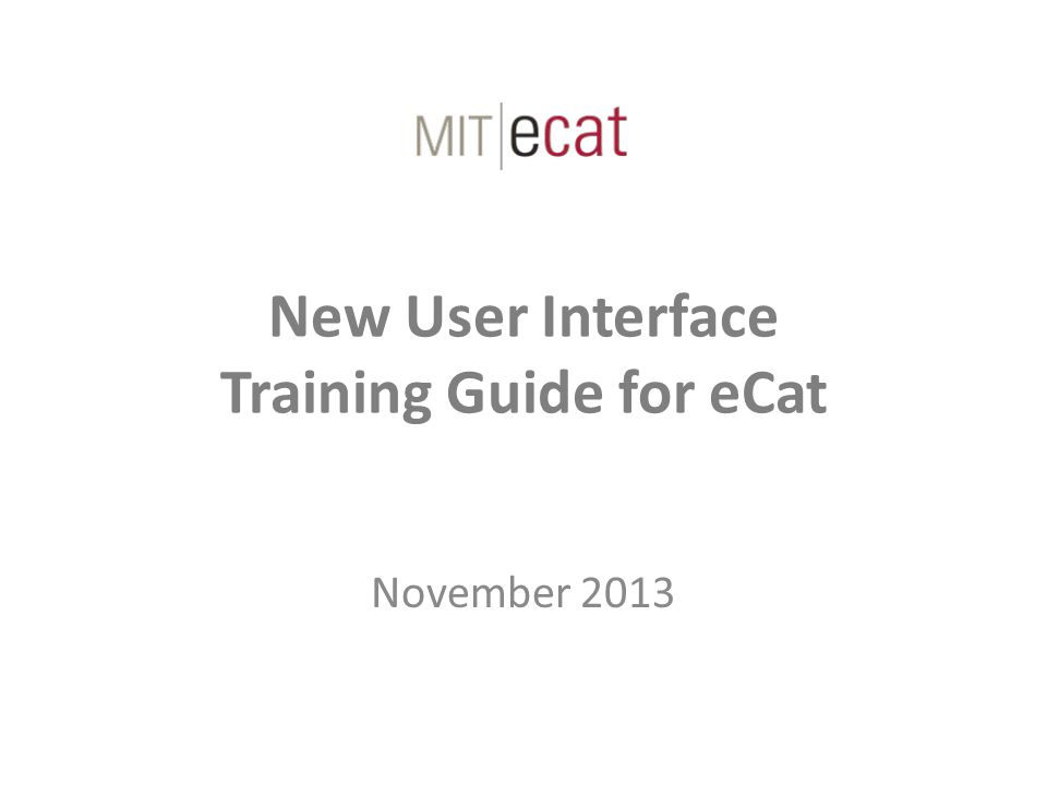 Introduction The purpose of this document is to help users quickly and easily transition to the new interface for eCat.