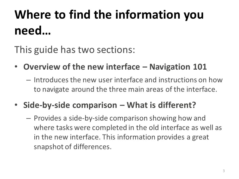 Where to find the information you need… This guide has two sections: Overview of the new interface – Navigation 101 – Introduces the new user interfac