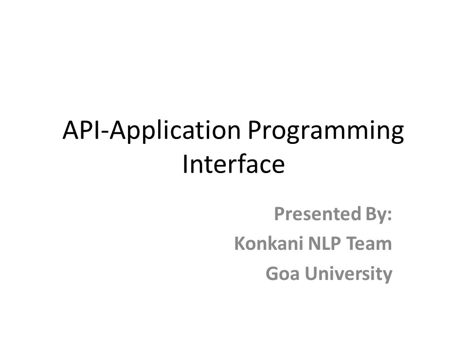 API-Application Programming Interface Presented By: Konkani NLP Team Goa University