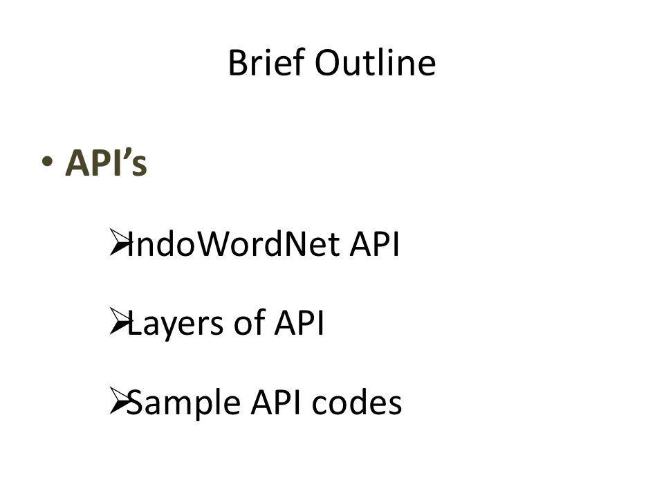 Brief Outline API's  IndoWordNet API  Layers of API  Sample API codes