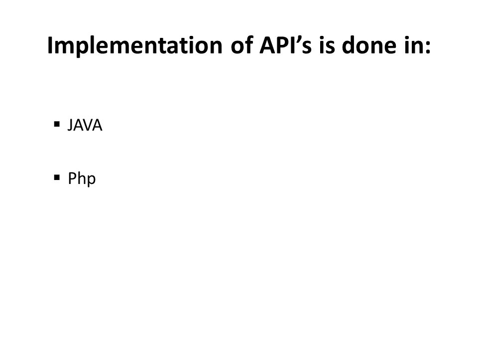 Implementation of API's is done in:  JAVA  Php