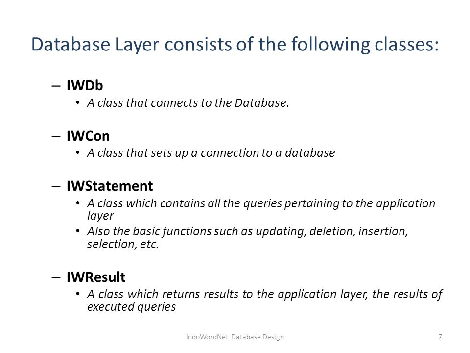 Database Layer consists of the following classes: – IWDb A class that connects to the Database.