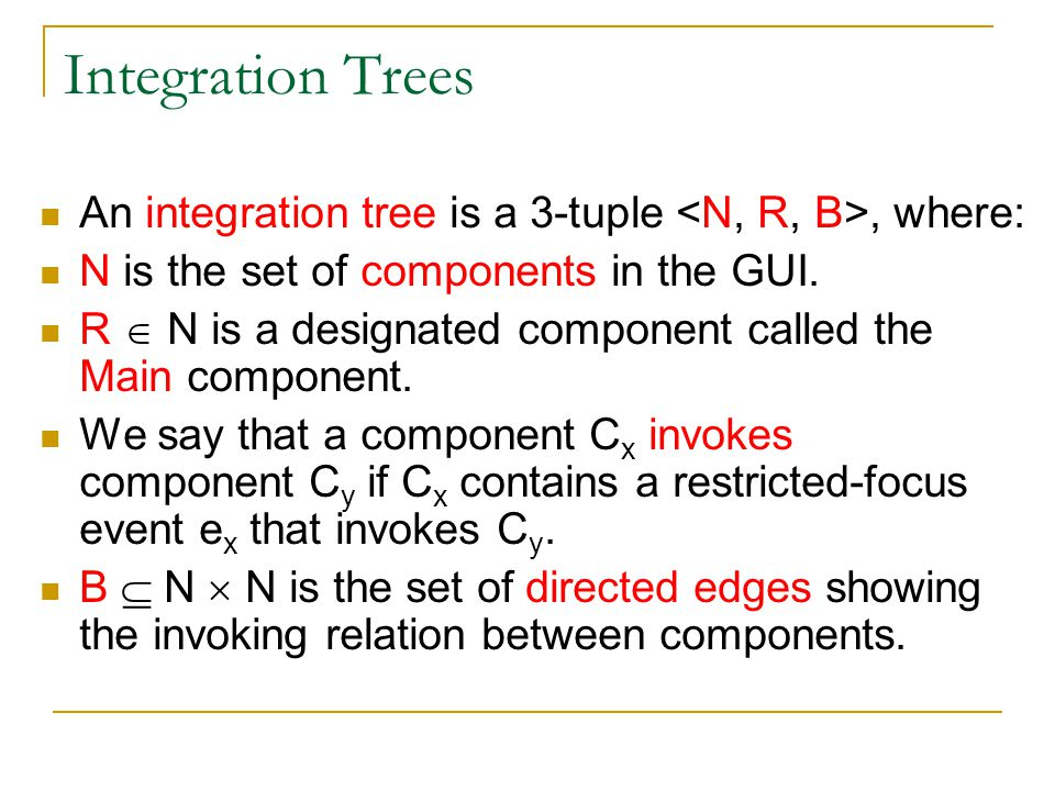 Integration Trees An integration tree is a 3-tuple, where: N is the set of components in the GUI.