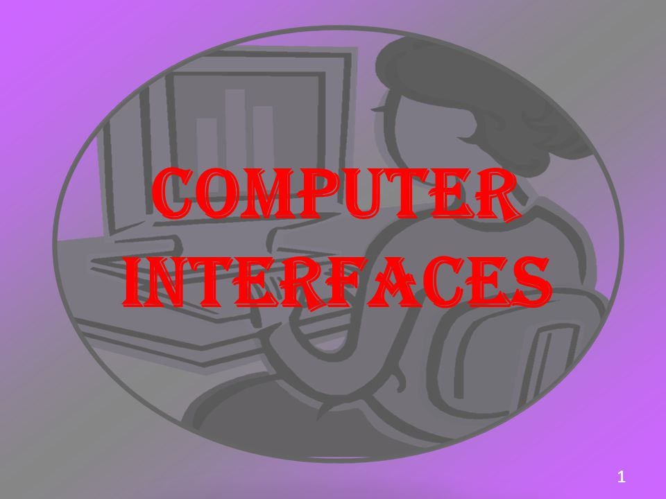 COMPUTER INTERFACES 1