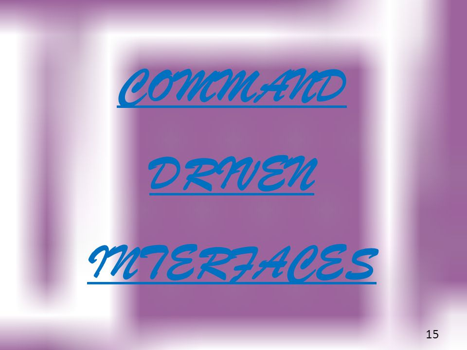 COMMAND DRIVEN INTERFACES 15