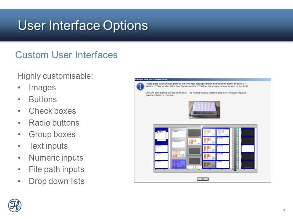 7 User Interface Options Custom User Interfaces Highly customisable: Images Buttons Check boxes Radio buttons Group boxes Text inputs Numeric inputs F