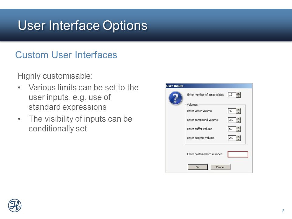 8 User Interface Options Custom User Interfaces Highly customisable: Various limits can be set to the user inputs, e.g. use of standard expressions Th