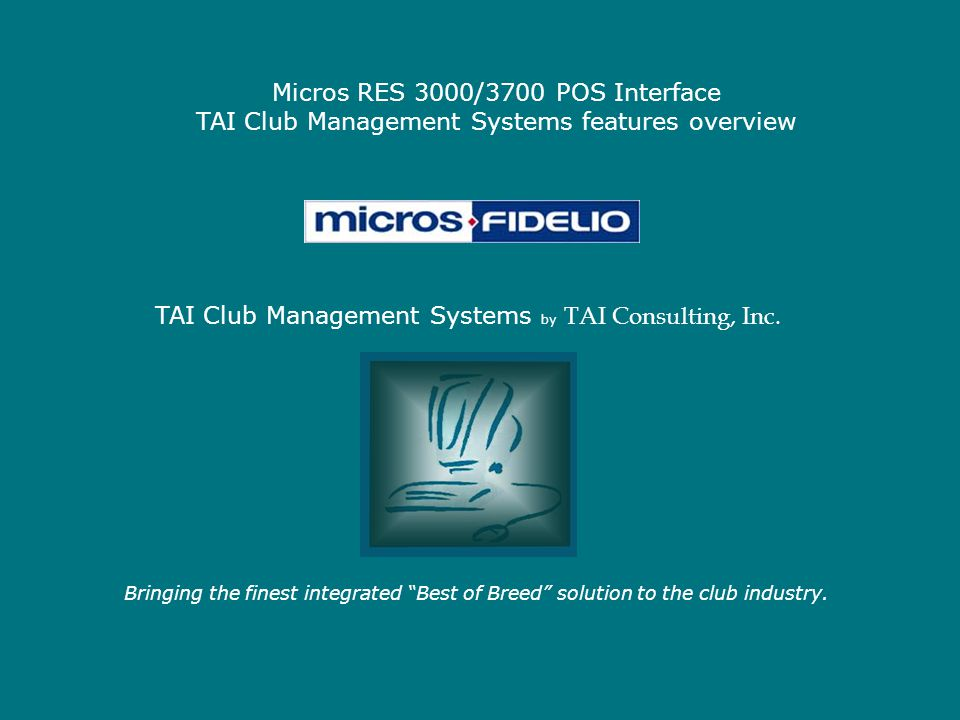 Micros RES 3000/3700 POS Interface TAI Club Management Systems features overview Bringing the finest integrated Best of Breed solution to the club industry.