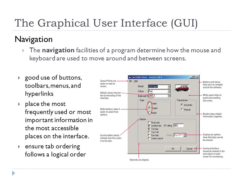 The Graphical User Interface (GUI) Navigation  The navigation facilities of a program determine how the mouse and keyboard are used to move around and between screens.