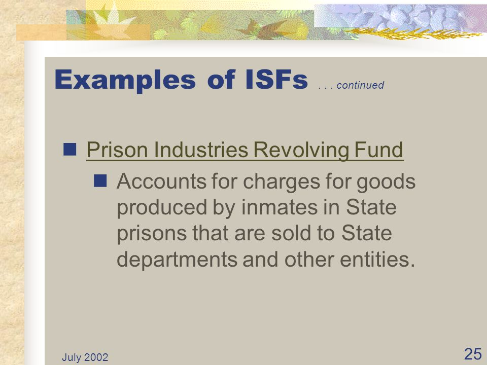 July 2002 24 Examples of ISFs... continued Stephen P. Teale Data Center Revolving Fund (TDC) Stephen P. Teale Data Center Revolving Fund (TDC) Account