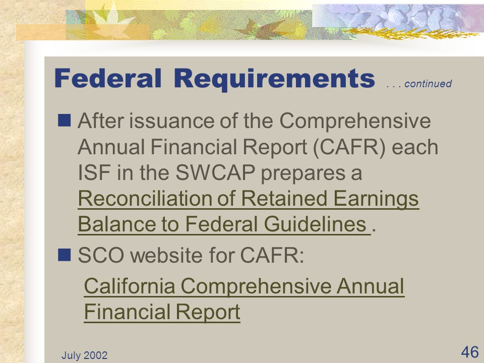 July 2002 45 Federal requirements are: Rates reviewed annually. Allowable A-87 retained earnings. Include only reasonable costs as defined in A-87 and