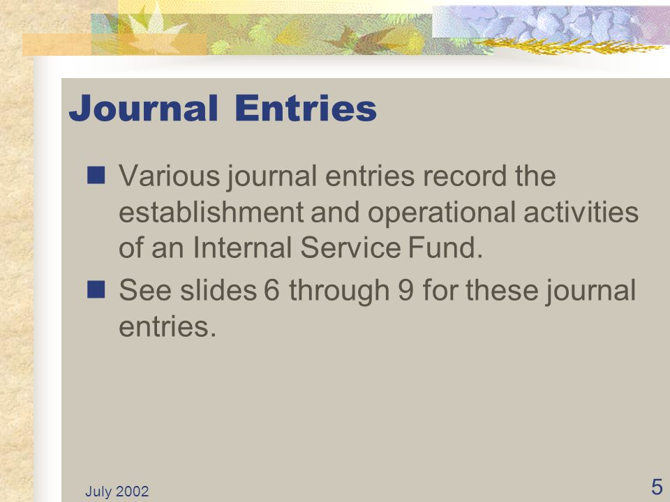July 2002 5 Journal Entries Various journal entries record the establishment and operational activities of an Internal Service Fund.