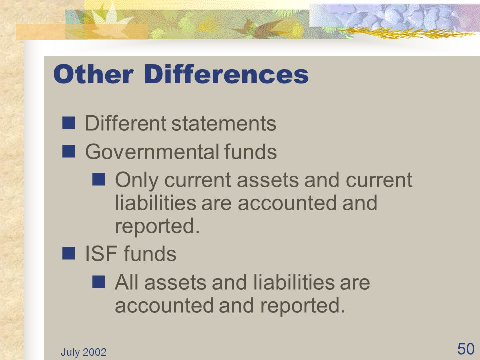 July 2002 49 State and Federal Differences... continued Working Capital 2001-02State of CaliforniaFederal government Definition Current Assets minus C