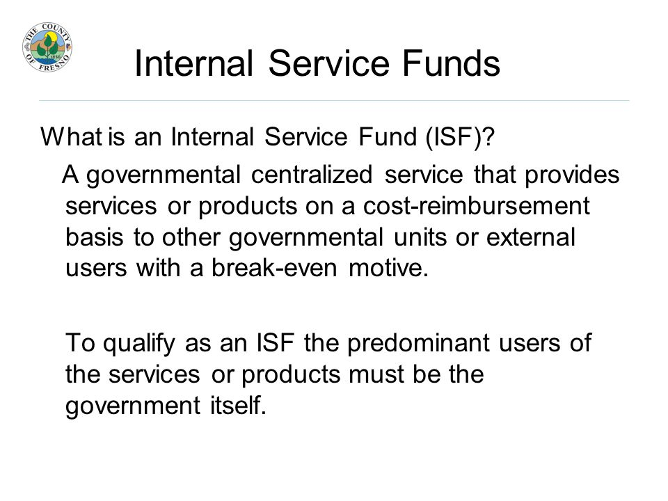 Fleet Services ISF Service Level User department requests for vehicles/equipment Mandated and regulatory requirements –Fuel tank replacement and inspections –Equipment retrofit (CARB) –Smog checks Technological changes