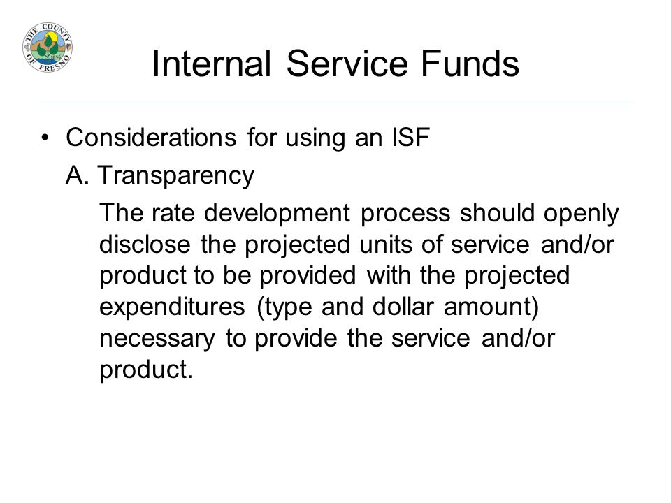 Internal Service Funds Considerations for using an ISF A.