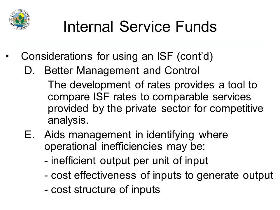 Internal Service Funds Considerations for using an ISF (cont'd) D.