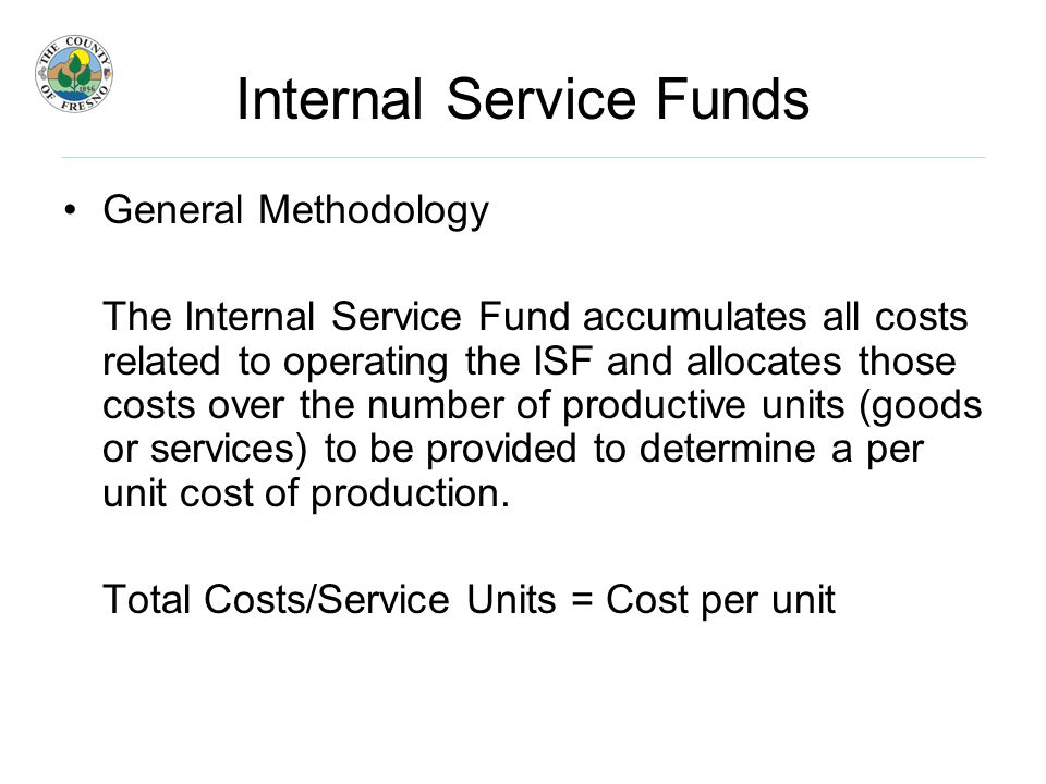 Internal Service Funds Potential Limitations of using an ISF (cont'd) B.