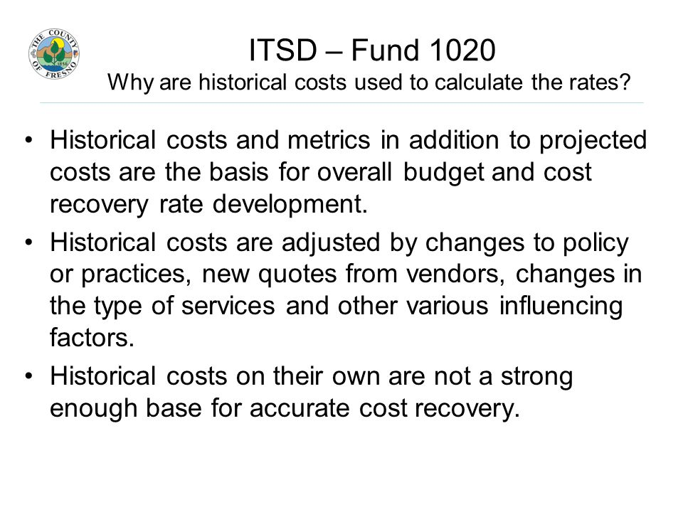 ITSD – Fund 1020 Why are historical costs used to calculate the rates.