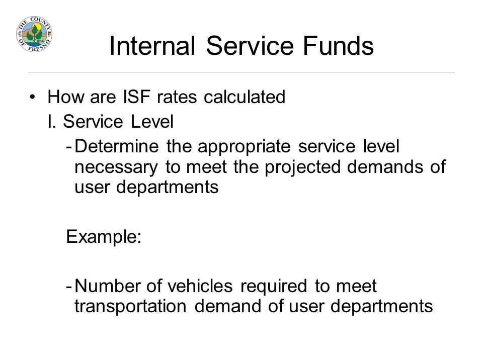Internal Service Funds Potential Limitations of using an ISF (cont'd) C.