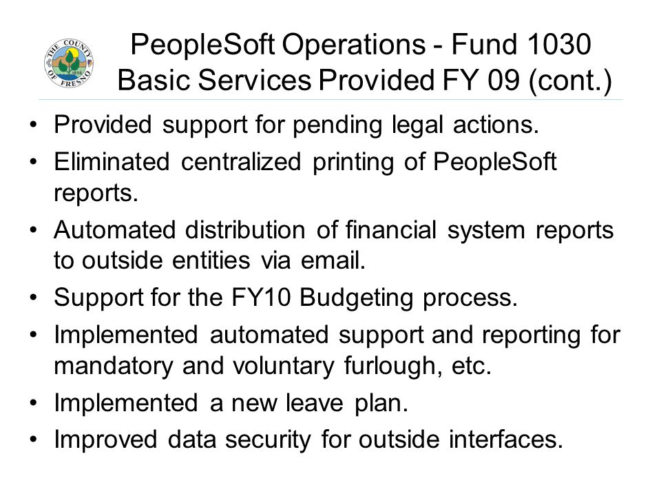PeopleSoft Operations - Fund 1030 Basic Services Provided FY 09 (cont.) Provided support for pending legal actions.