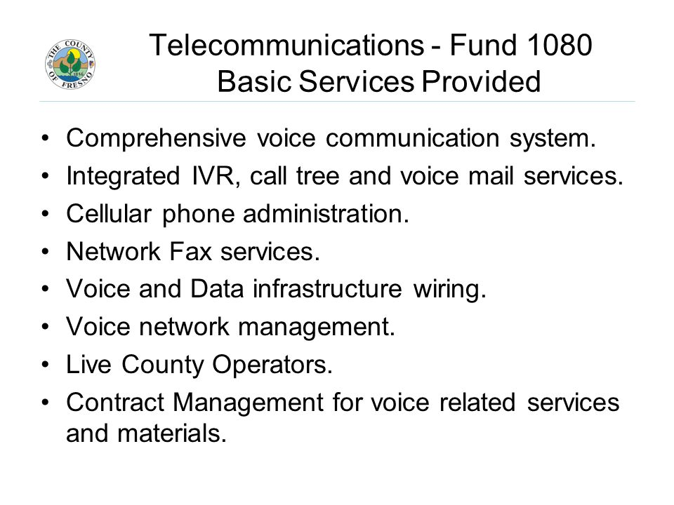 Telecommunications - Fund 1080 Basic Services Provided Comprehensive voice communication system.