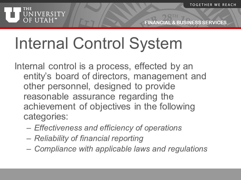 FINANCIAL & BUSINESS SERVICES Examples of Internal Controls (cont'd) Cash counts and bank reconciliations Review of payroll reports Comparing transactions on monthly management reports to departmental source documents