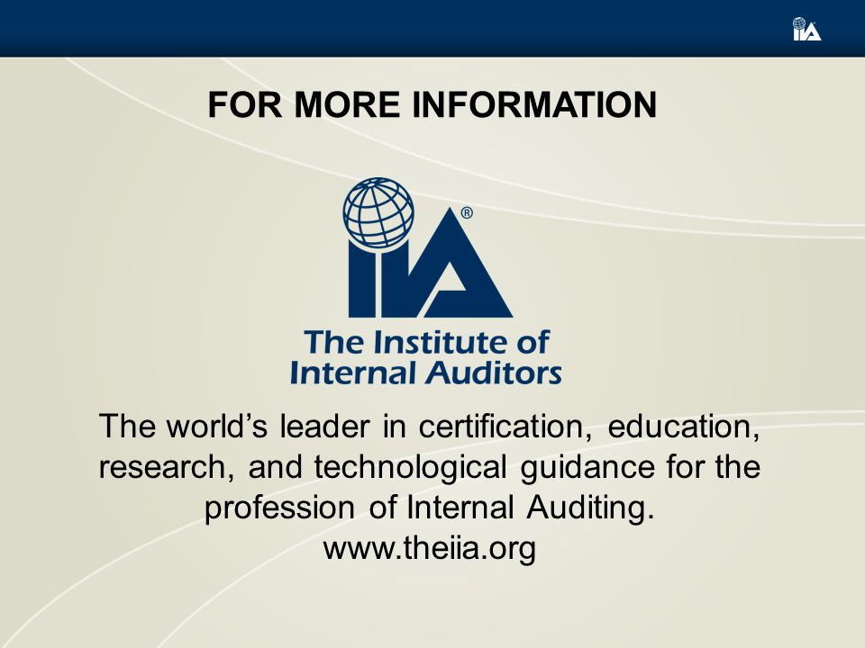 FOR MORE INFORMATION The world's leader in certification, education, research, and technological guidance for the profession of Internal Auditing.
