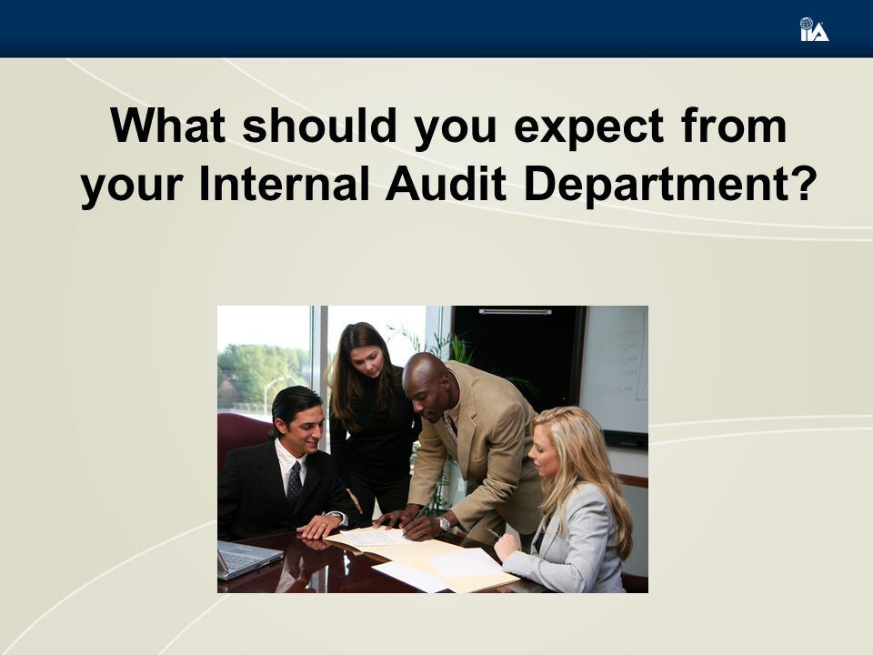 What should you expect from your Internal Audit Department