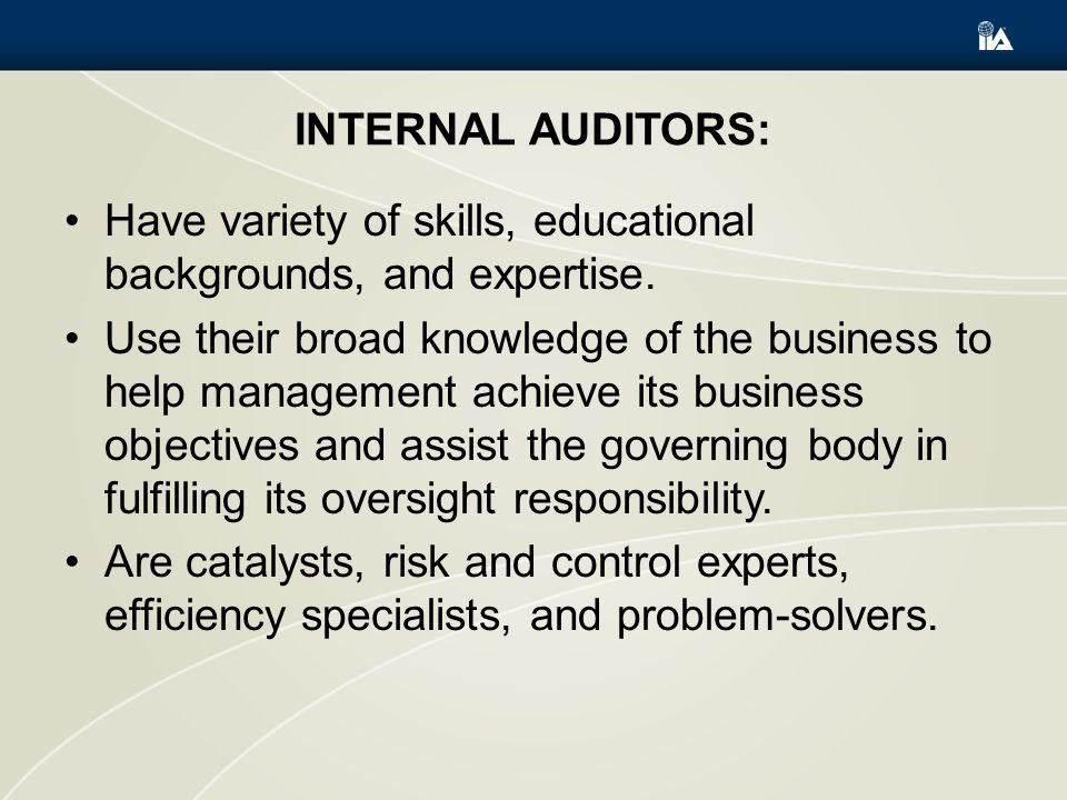 INTERNAL AUDITORS: Have variety of skills, educational backgrounds, and expertise.