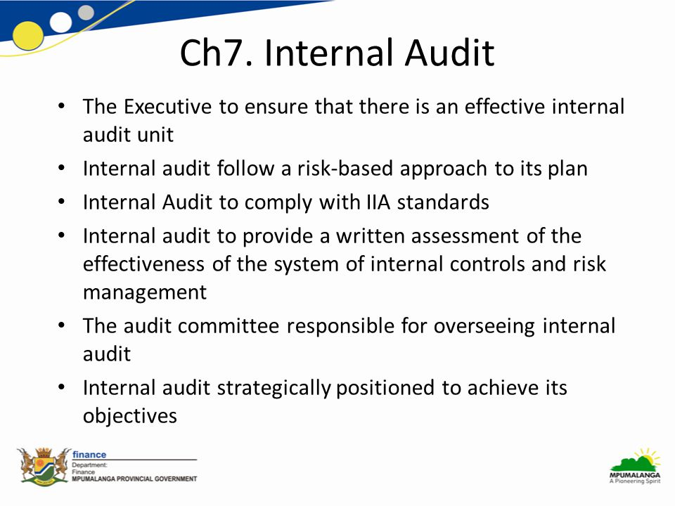 Ch7. Internal Audit The Executive to ensure that there is an effective internal audit unit Internal audit follow a risk-based approach to its plan Int