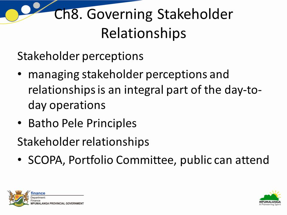 Ch8. Governing Stakeholder Relationships Stakeholder perceptions managing stakeholder perceptions and relationships is an integral part of the day-to-