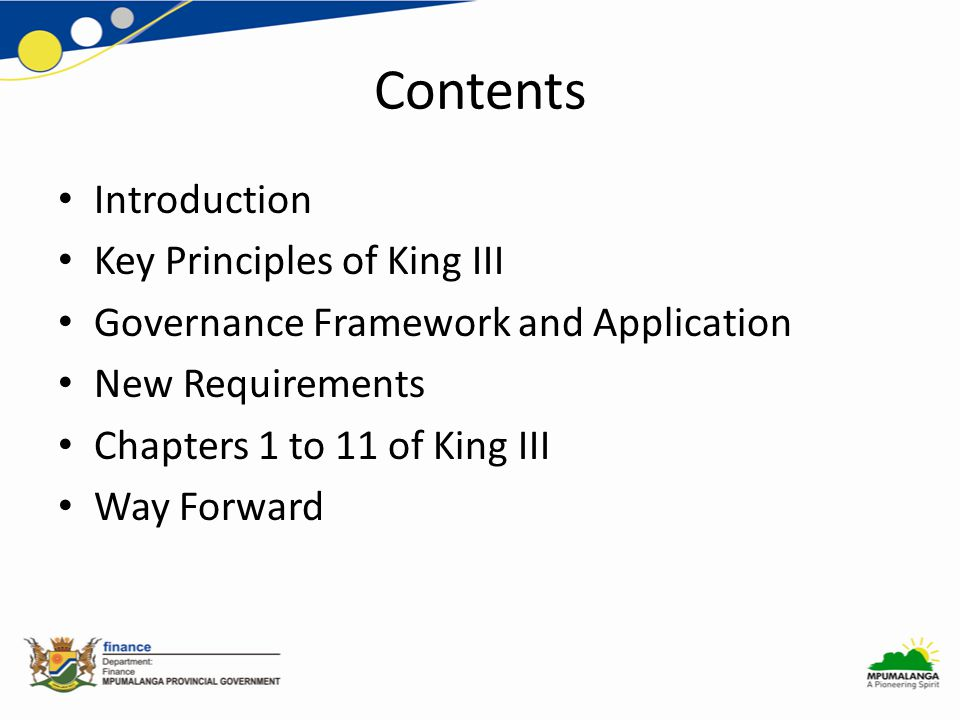 Contents Introduction Key Principles of King III Governance Framework and Application New Requirements Chapters 1 to 11 of King III Way Forward
