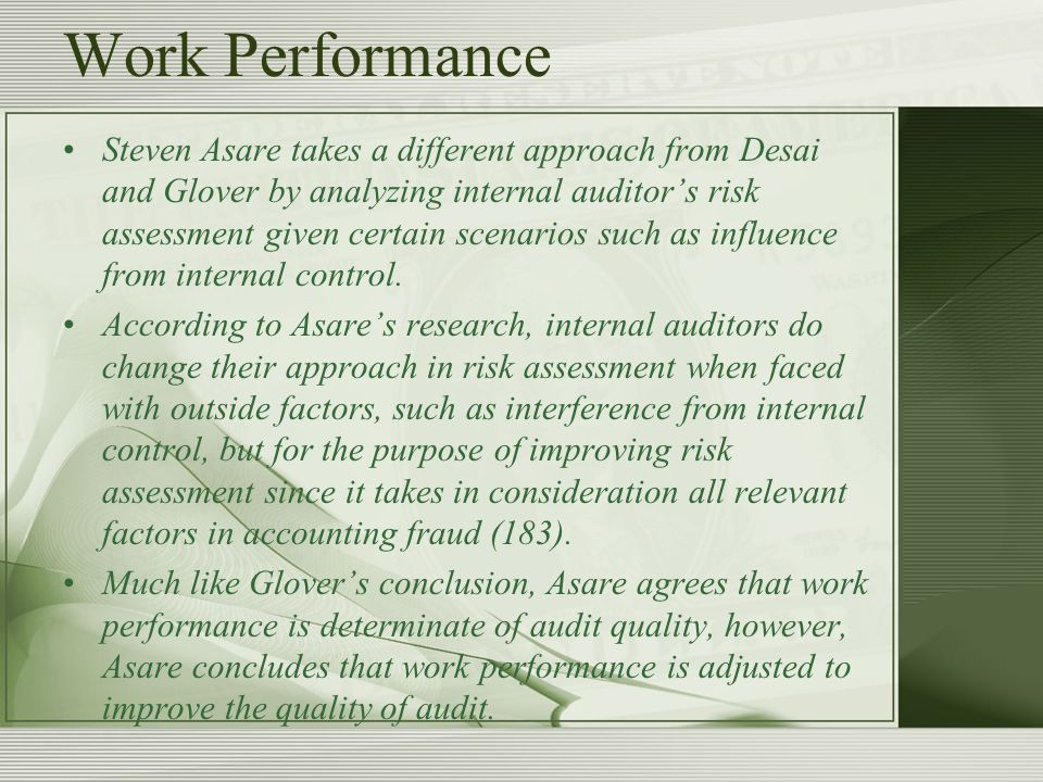 Work Performance Steven Asare takes a different approach from Desai and Glover by analyzing internal auditor's risk assessment given certain scenarios such as influence from internal control.