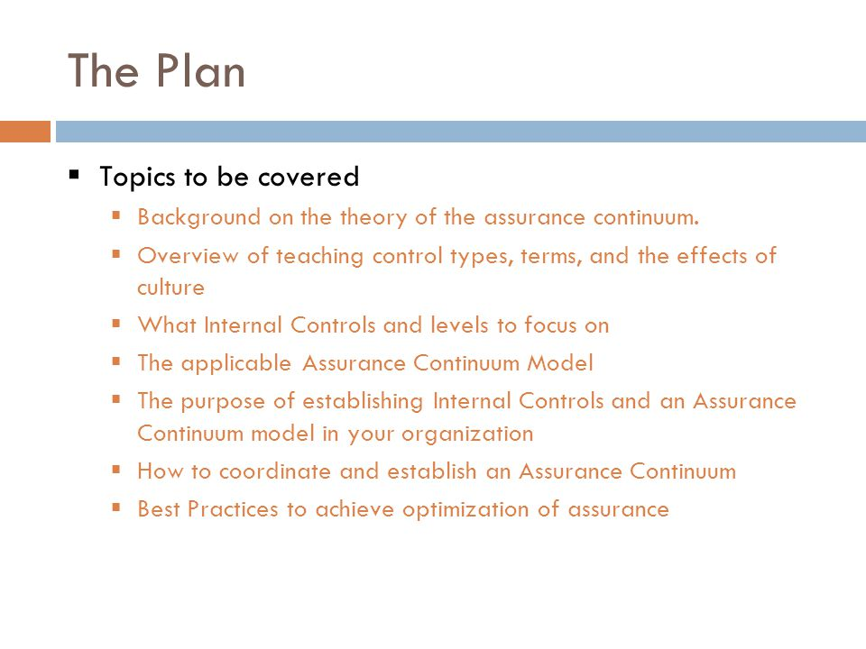 The Plan  Topics to be covered  Background on the theory of the assurance continuum.